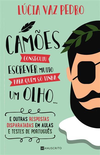Camões conseguiu escrever muito para quem só tinha um olho... e outras respostas disparatadas em aulas de testes de  (Lúcia Vaz Pedro)