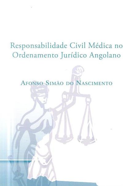 Responsabilidade civil médica no ordenamento jurídico angolano (Afonso Simão do Nascimento)