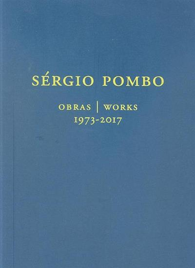 Sérgio Pombo, obras 1973-2017 (textos João Pinharanda, Jorge Silva Melo, José Alexandre de São Marcos)