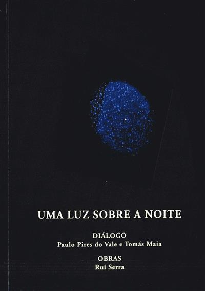 Uma luz sobre a noite - Rui Serra (Paulo Pires do Vale, Tomás Maia.)