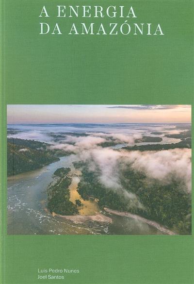 A energia da Amazónia (Luís Pedro Nunes, Joel Santos)