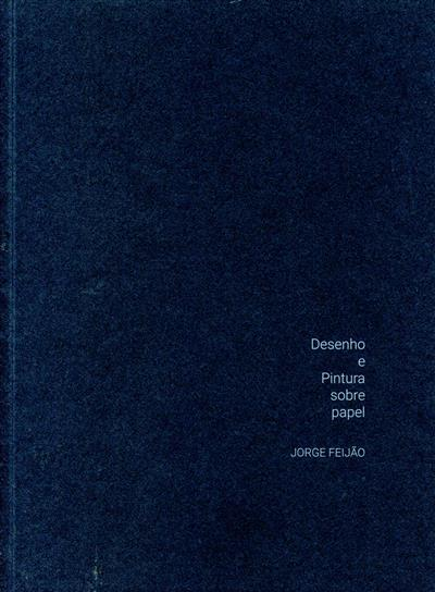 Desenho e pintura sobre o papel (Jorge Feijão)
