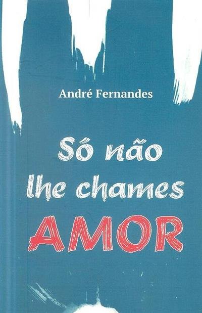 Só não lhe chames amor (André Fernandes)
