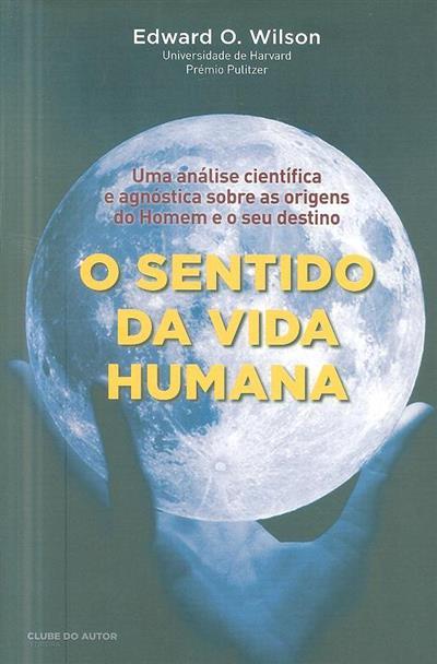 O sentido da vida humana (Edward O. Wilson)