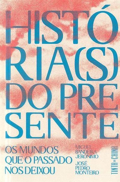 História(s) do presente (Miguel Bandeira Jerónimo, José Pedro Monteiro)