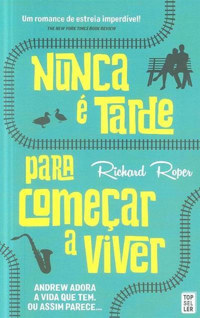 Nunca é tarde para começar a viver (Richard Roper)