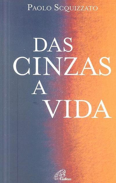 Das cinzas, a vida (Paolo Scquizzato)