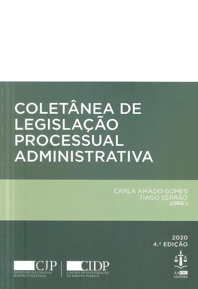 Coletânea de legislação processual administrativa (org. Carla Amado Gomes, Tiago Serrão)