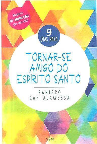 9 dias para tornar-se amigo do Espírito Santo (Raniero Cantalamessa)