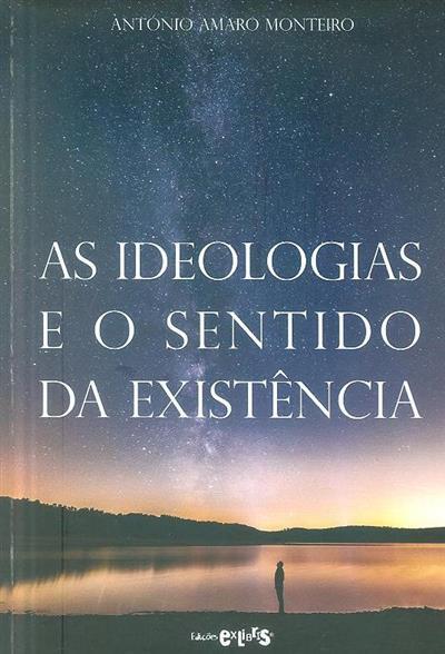 As ideologias e o sentido da existência (António Amaro Monteiro)