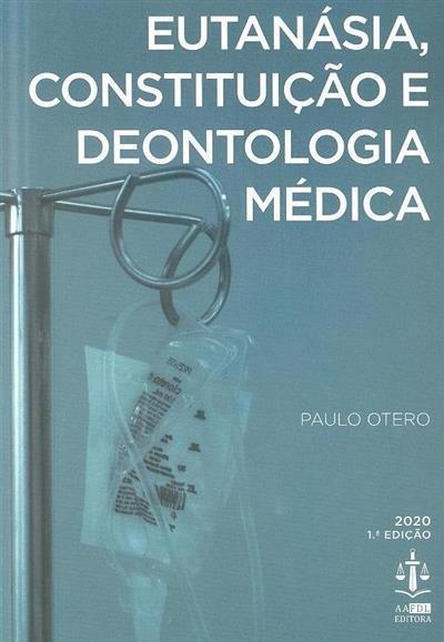 Eutanásia, constituição e deontologia médica (Paulo Otero)