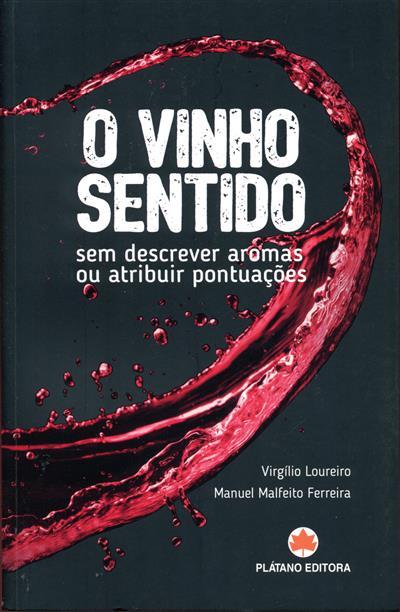 O vinho sentido, sem descrever aromas ou atribuir pontuações (Virgílio Loureiro, Manuel Malfeito Ferreira)