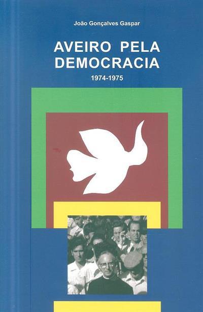 Aveiro pela democracia, 1974-1975 (João Gonçalves Gaspar)