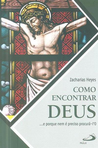 Com encontrar Deus... e porque nem é preciso procurá-l'o (Zacharias Heyes)