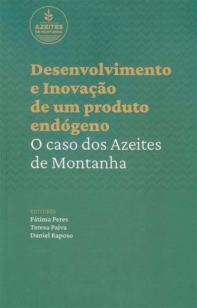 Desenvolvimento e inovação de um produto endógeno (ed. Fátima Peres, Teresa Paiva, Daniel Raposo)