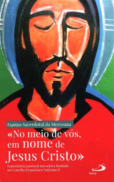 """""""No meio de vós, em nome de Jesus Cristo"""" (Equipa Sacerdotal da Merceana)"""