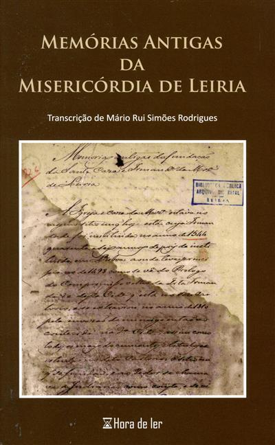 Memórias antigas da misericórdia de Leiria (introd. e transcrições Mário Rui Simões Rodrigues)