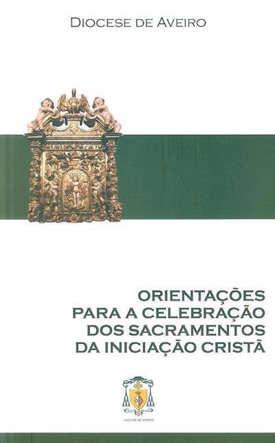 Orientações para a celebração dos sacramentos da iniciação cristã (Diocese de Aveiro)