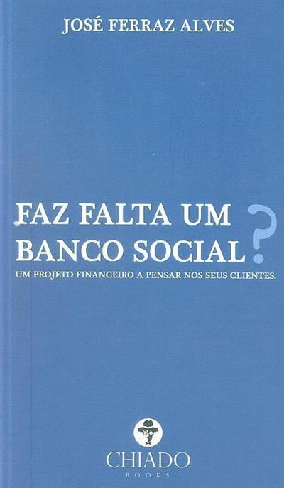 Faz falta um banco social? (José Ferraz Alves)