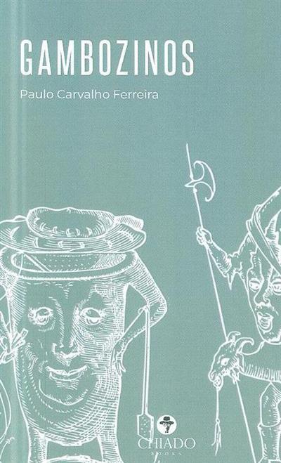 Gambozinos, sua anatomia, sua caça, sua confecção e outras histórias (Paulo Carvalho Ferreira)