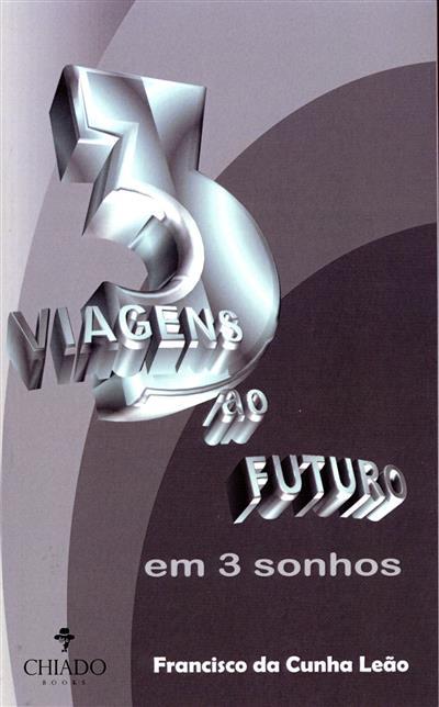 3 viagens ao futuro em 3 sonhos (Francisco da Cunha Leão)