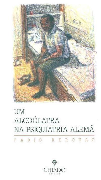 Um alcoólatra na psiquiatria alemã (Fábio Kerouac)