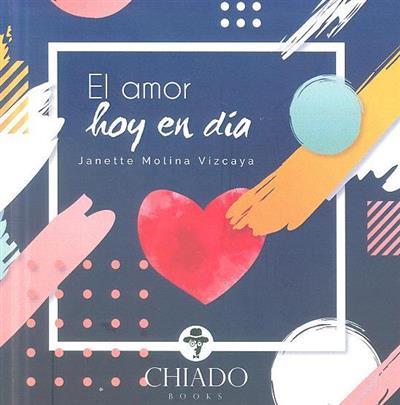 El amor hoy en día (Janette Molina Vizcaya)