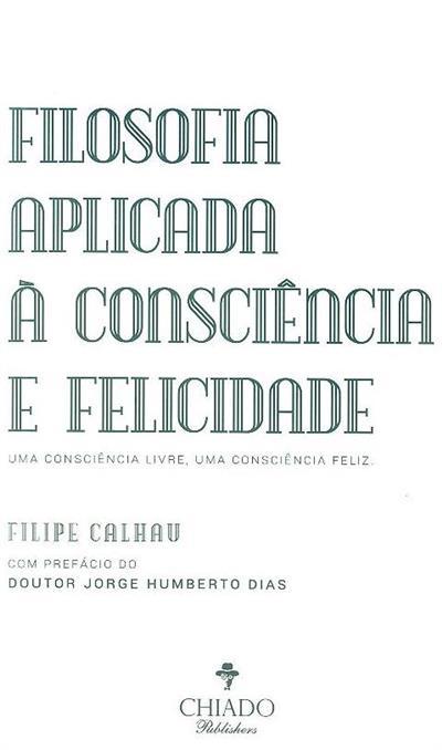 Filosofia aplicada à consciência e felicidade (Filipe Calhau)