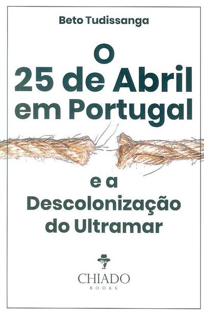 O 25 de Abril em Portugal e a descolonização do Ultramar (Beto Tudissanga)