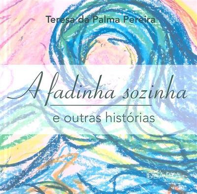 A fadinha sozinha e outras histórias (Teresa da Palma Pereira)