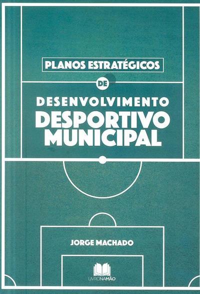 Planos estratégicos de desenvolvimento desportivo municipal (Jorge Machado)