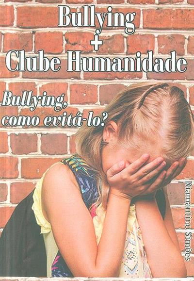 Bullying + clube humanidade (Diamantino Simões)