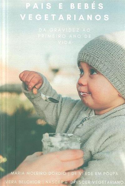 Pais e bebés vegetarianos, da gravidez ao primeiro ano de vida (Maria Moleiro Dordio, Vera Belchior)