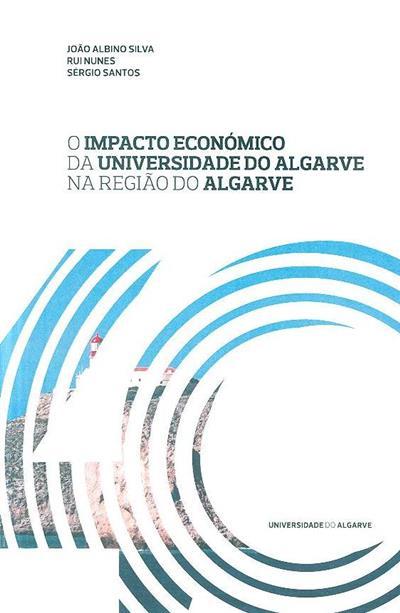 O impacto económico da Universidade do Algarve na região do Algarve (João Albino Silva, Rui Nunes, Sérgio Santos)