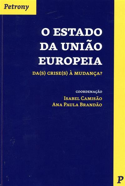 O estado da União Europeia, da(s) crise(s) à mudança? (coord. Isabel Camisão, Ana Paula Brandão)