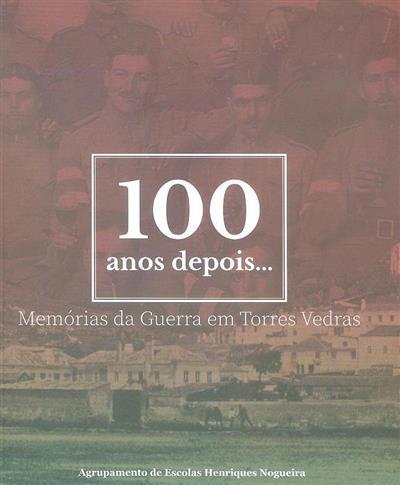100 Anos depois... memórias da Guerra em Torres Vedras (Cacilda Costa... [et al.])