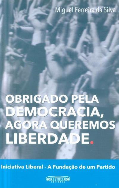 Obrigado pela democracia, agora queremos liberdade (Miguel Ferreira da Silva)