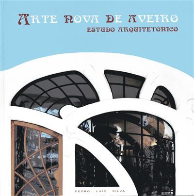 Arte Nova de Aveiro (Pedro Luís de Matos Ferreira da Silva)