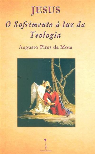 Jesus, o sofrimento à luz da teologia (Augusto Pires da Mota)