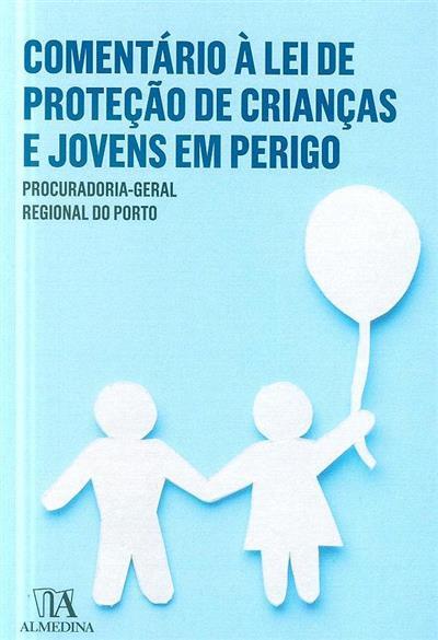 Comentário à Lei de Proteção de Crianças e Jovens (coord. Maria Raquel Desterro... [et al.])