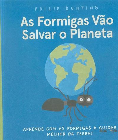 As formigas vão salvar o planeta (Philip Bunting)