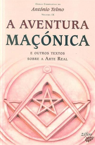 A aventura maçónica e outros textos sobre a arte real (António Telmo)
