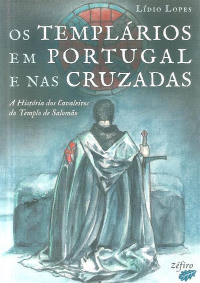 Os templários em Portugal e nas cruzadas (Lídio Lopes)