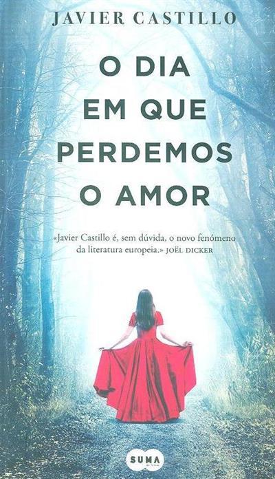 O dia em que perdemos o amor (Javier Castillo)