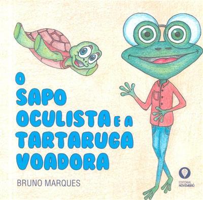 O sapo oculista e a tartaruga voadora (Bruno Marques)