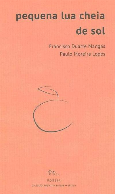 Pequena lua cheia de sol (Francisco Duarte Mangas, Paulo Moreira Lopes)