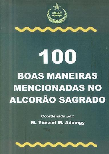 100 boas maneiras mencionadas no Alcorão sagrado (coord. M. Yiossuf M. Adamgy)