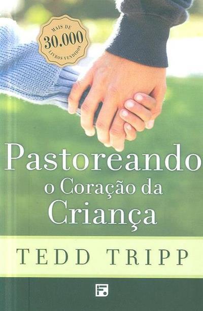 Pastoreando o coração da criança (Tedd Tripp)