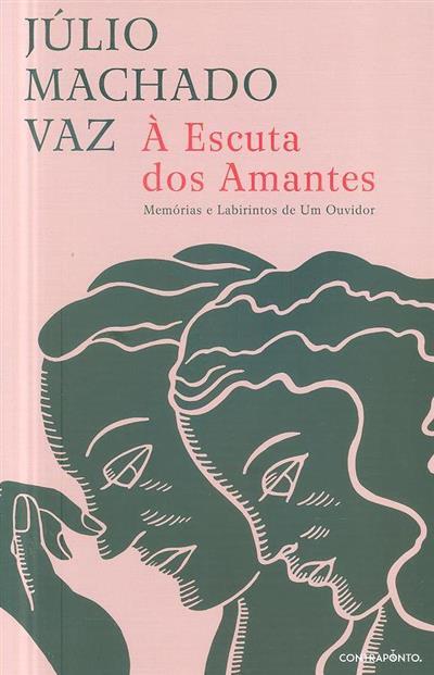 À escuta dos amantes, memórias e labirintos de um ouvidor (Júlio Machado Vaz)