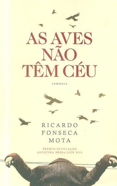 As aves não têm céu (Ricardo Fonseca Mota)